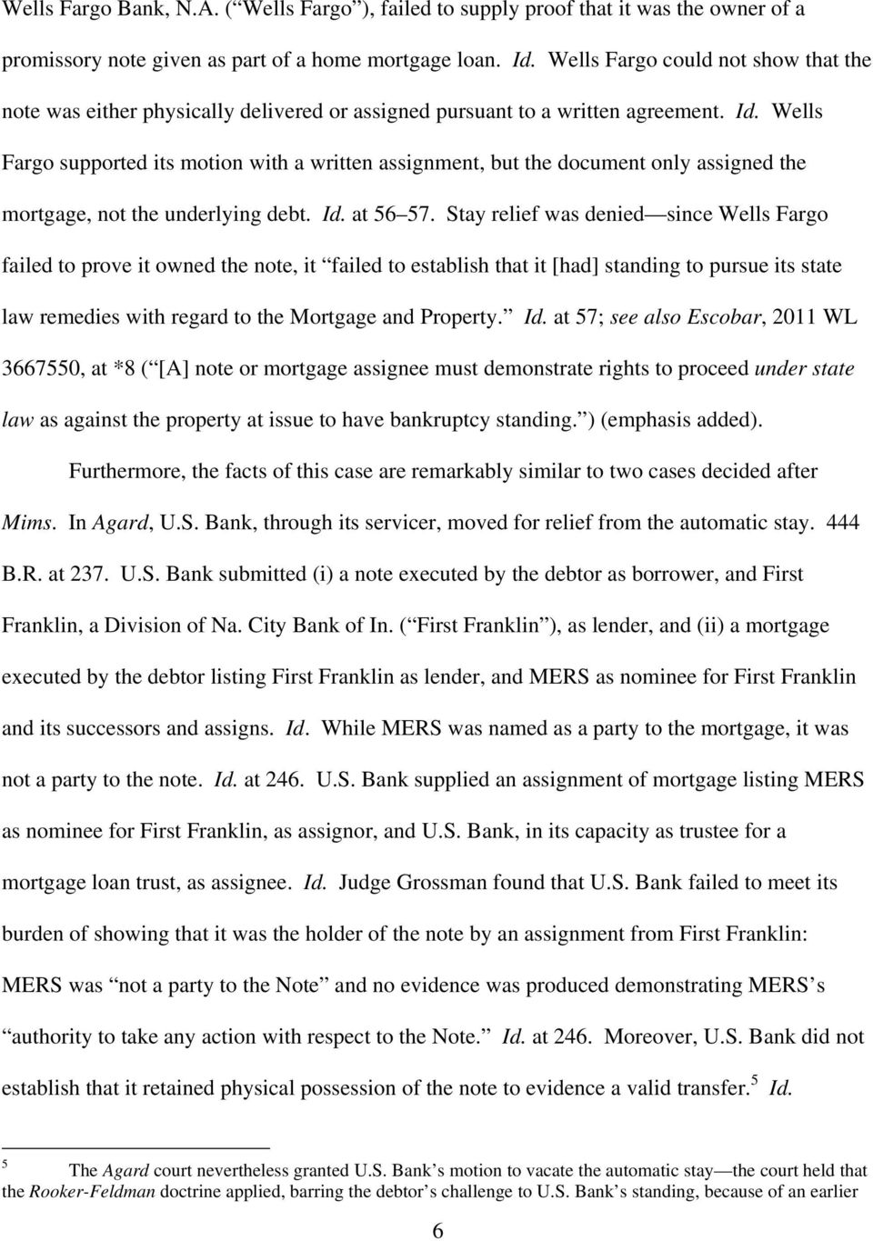 Wells Fargo supported its motion with a written assignment, but the document only assigned the mortgage, not the underlying debt. Id. at 56 57.