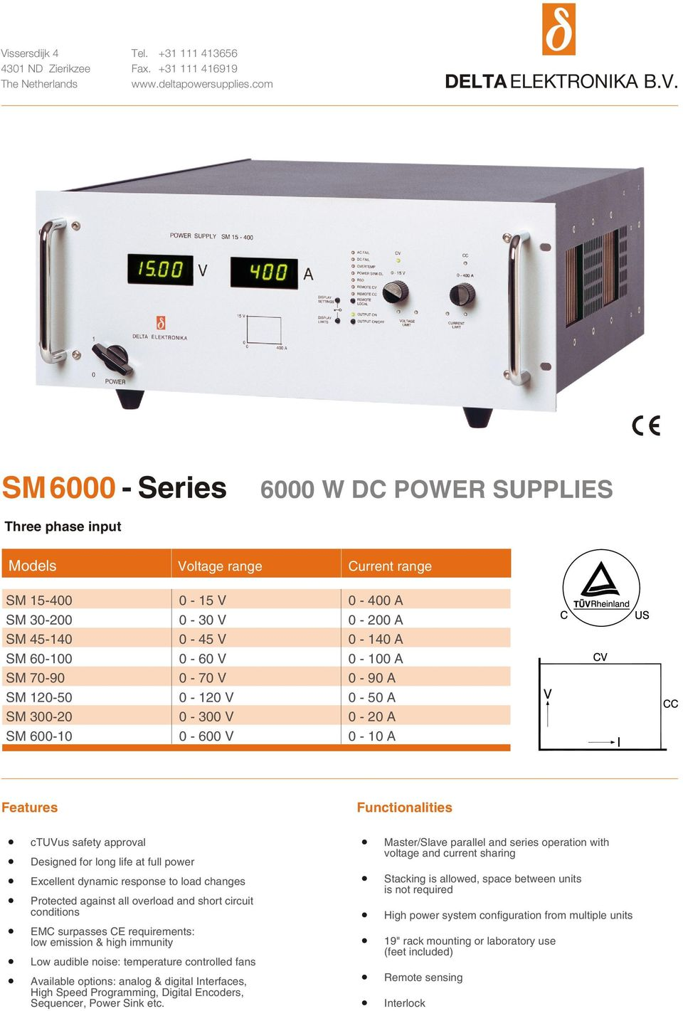 0-300 V 0-20 A SM 600-10 0-0 - Features ctuvus safety ap proval De signed for long life at full power Ex cel lent dy namic re sponse to load changes Pro tected against all over load and short cir