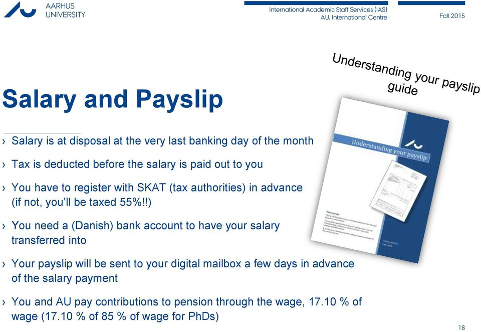 !) You need a (Danish) bank account to have your salary transferred into Your payslip will be sent to your digital mailbox a