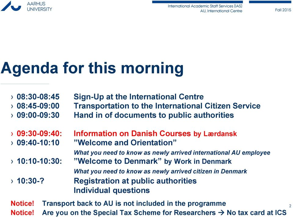 international AU employee 10:10-10:30: Welcome to Denmark by Work in Denmark What you need to know as newly arrived citizen in Denmark 10:30-?