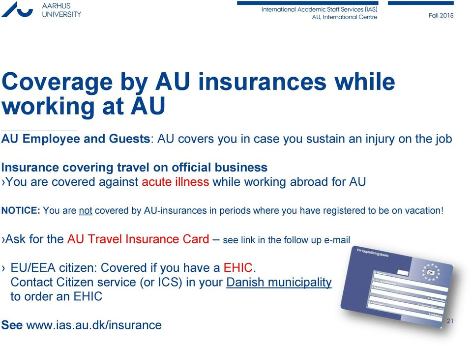 AU-insurances in periods where you have registered to be on vacation!