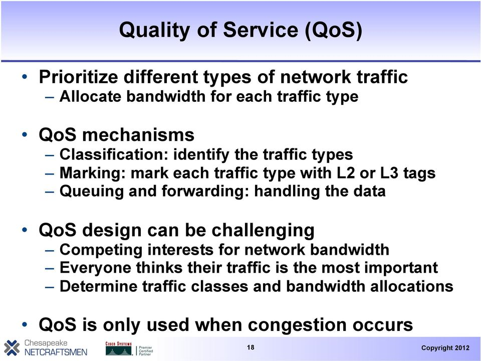 forwarding: handling the data QoS design can be challenging Competing interests for network bandwidth Everyone thinks