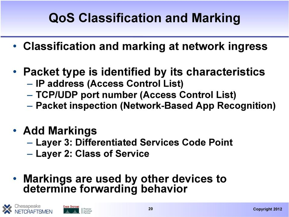 Control List) Packet inspection (Network-Based App Recognition) Add Markings Layer 3: Differentiated