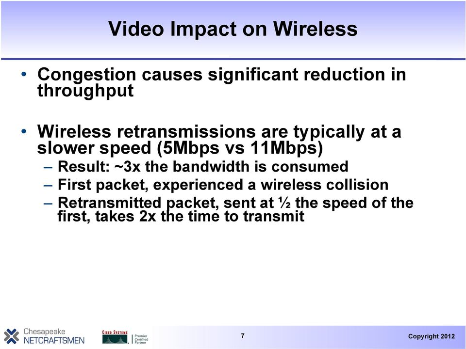 Result: ~3x the bandwidth is consumed First packet, experienced a wireless