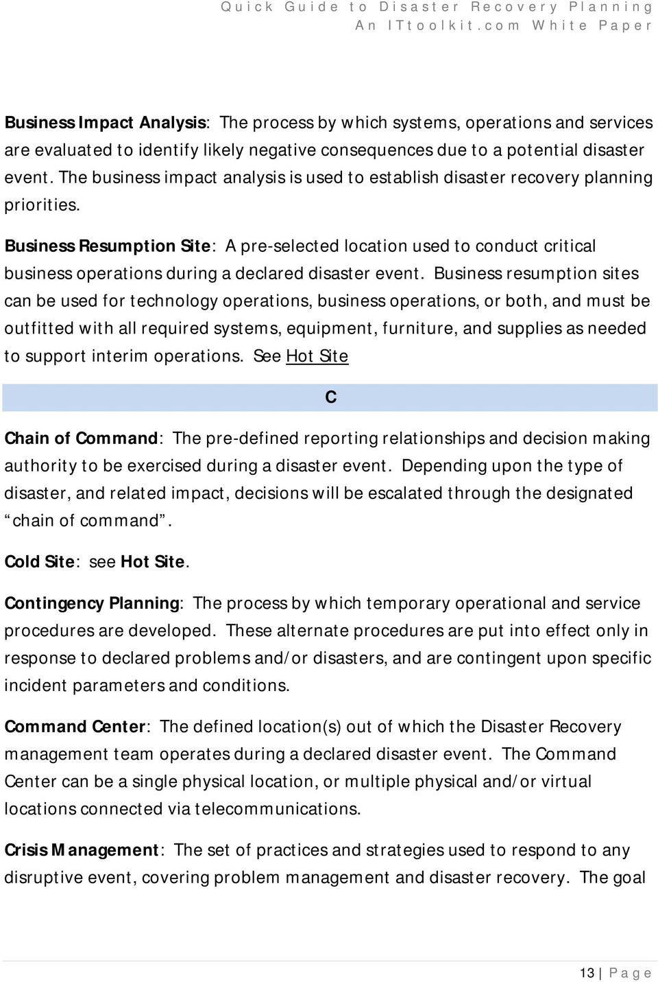 Business Resumption Site: A pre-selected location used to conduct critical business operations during a declared disaster event.