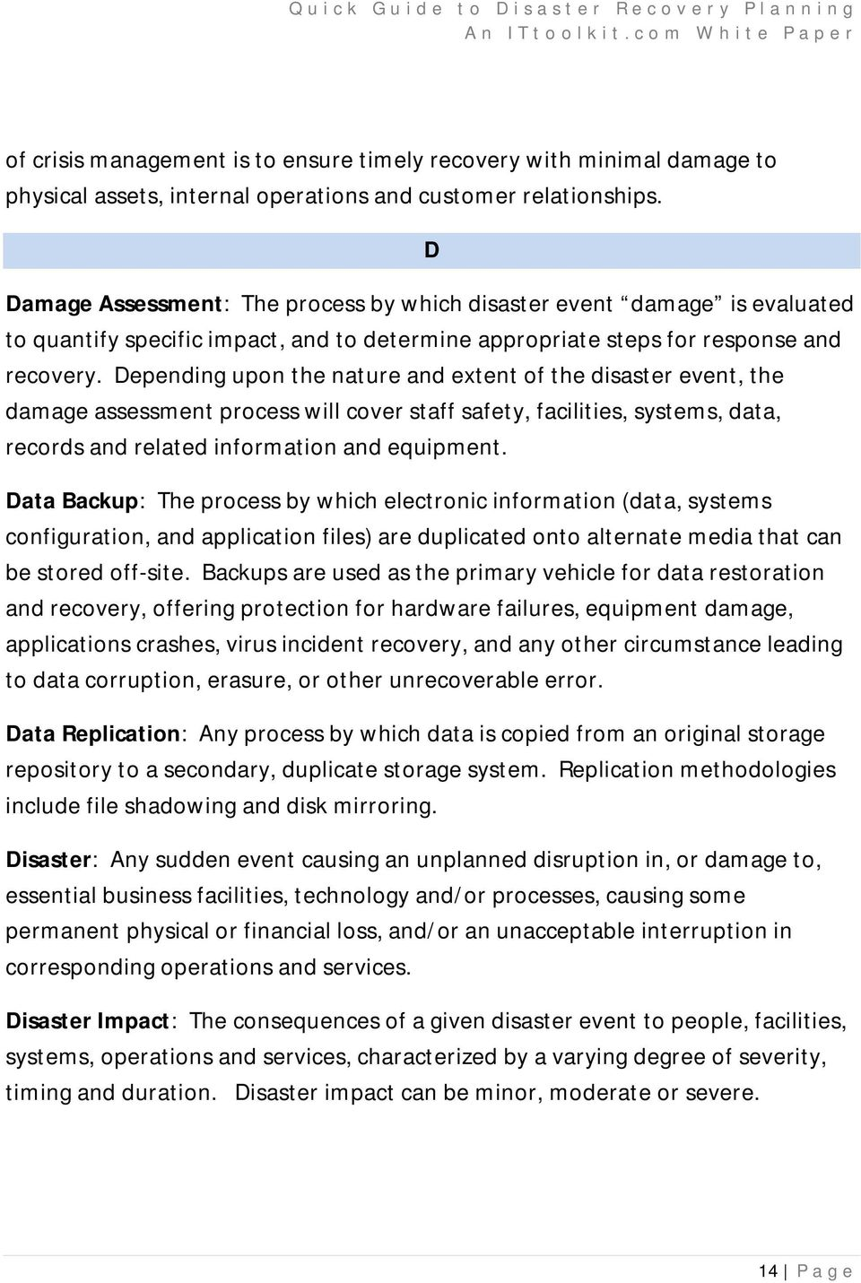 Depending upon the nature and extent of the disaster event, the damage assessment process will cover staff safety, facilities, systems, data, records and related information and equipment.