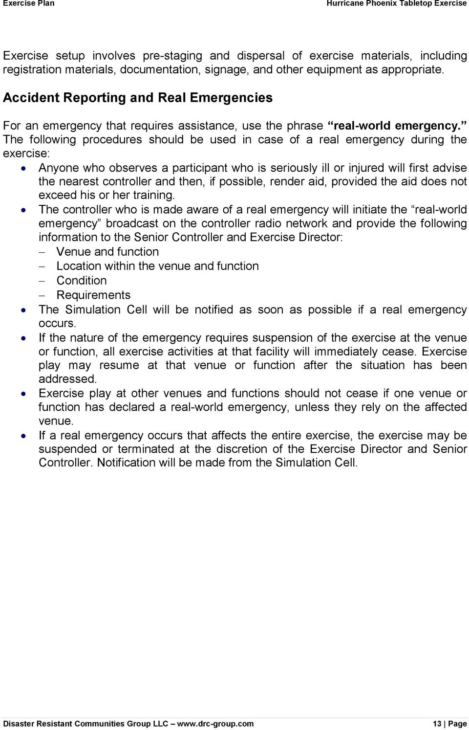 The following procedures should be used in case of a real emergency during the exercise: Anyone who observes a participant who is seriously ill or injured will first advise the nearest controller and