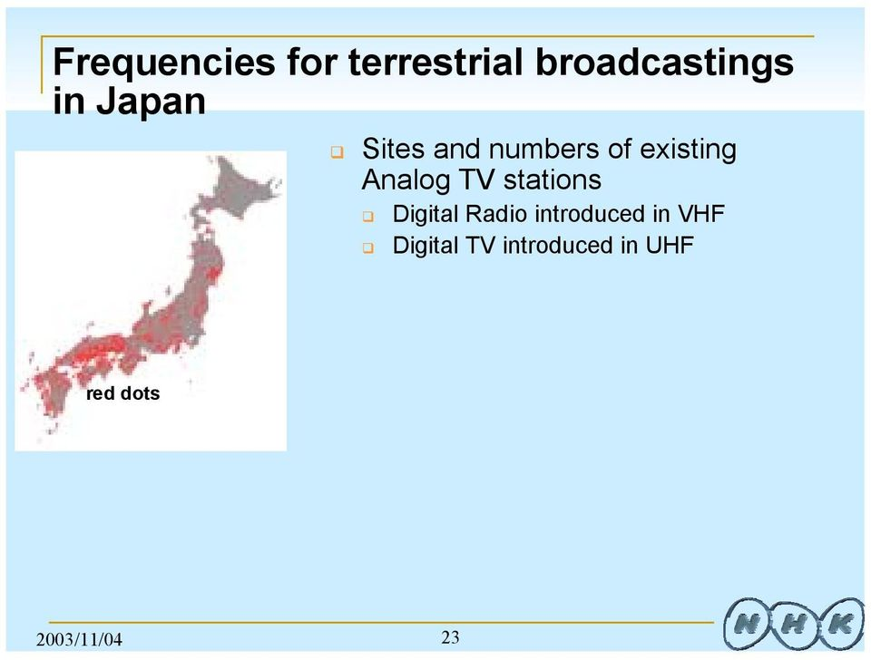 3,500 10 20 30 40 50 60 VHF channel number UHF 2003/11/04 23 Frequencies for terrestrial broadcastings in Japan Assignment from 2003 to the year 2011 Frequencies for Digital Radio in Japan AM radio