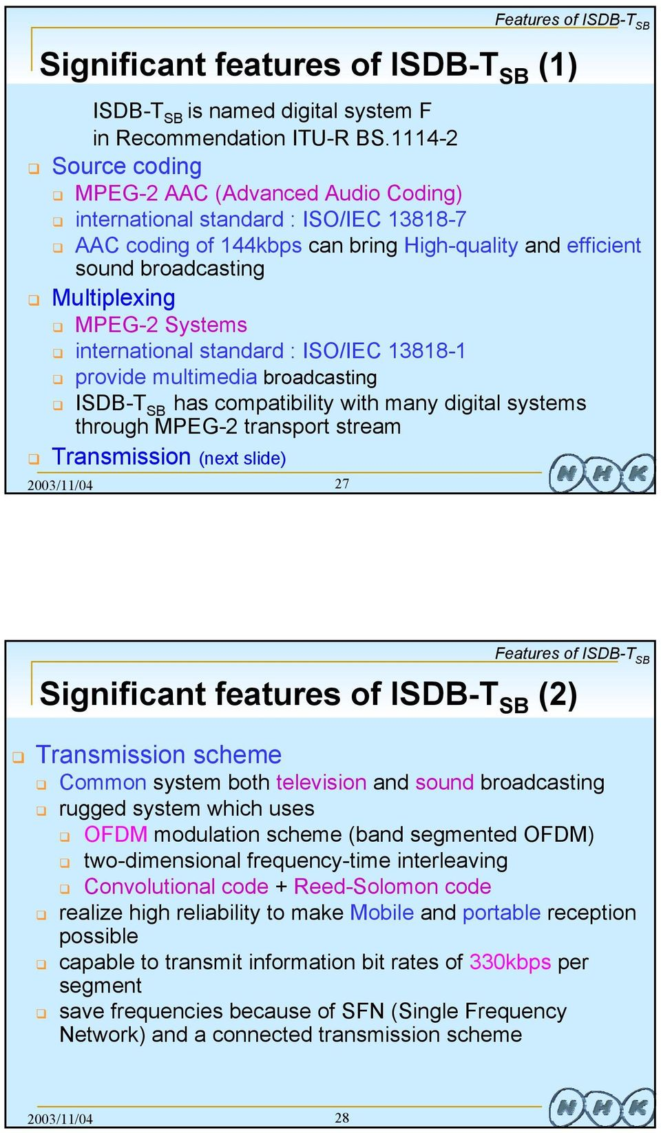 Systems international standard : ISO/IEC 13818-1 provide multimedia broadcasting ISDB-T SB has compatibility with many digital systems through MPEG-2 transport stream Transmission (next slide)