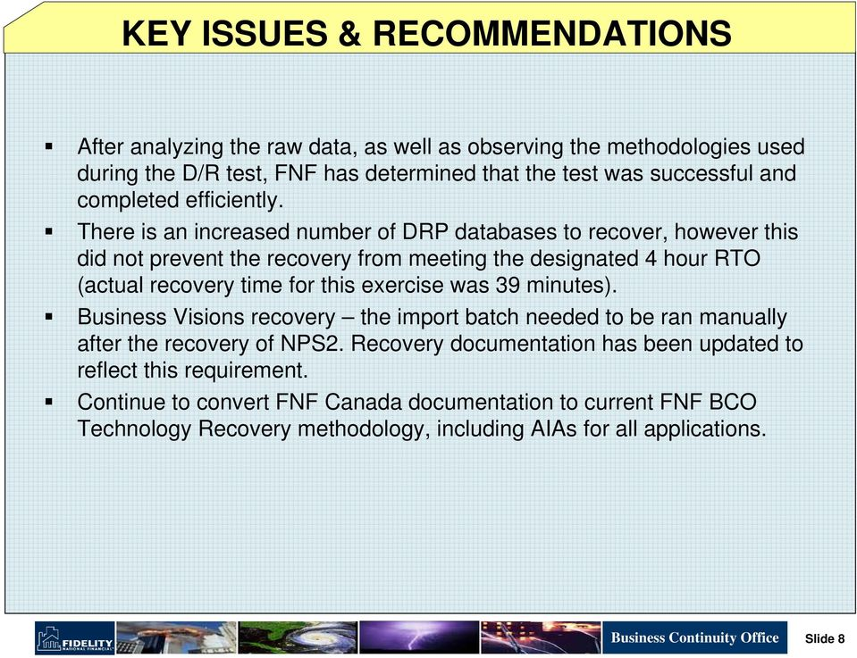 There is an increased number of DRP databases to recover, however this did not prevent the recovery from meeting the designated 4 hour RTO (actual recovery time for this