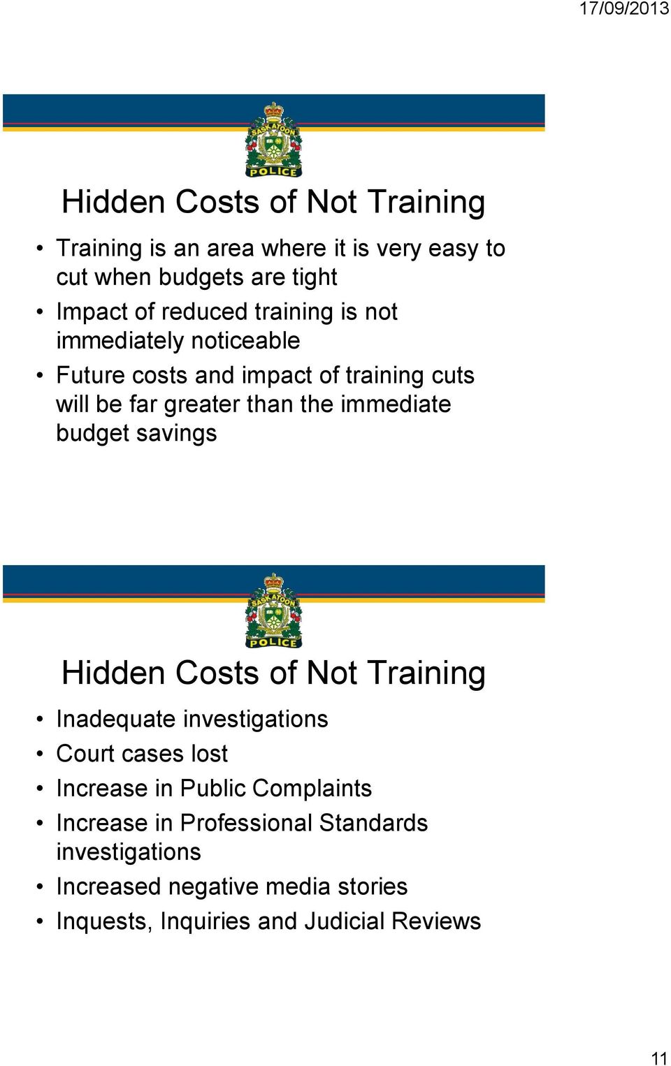 budget savings Hidden Costs of Not Training Inadequate investigations Court cases lost Increase in Public Complaints