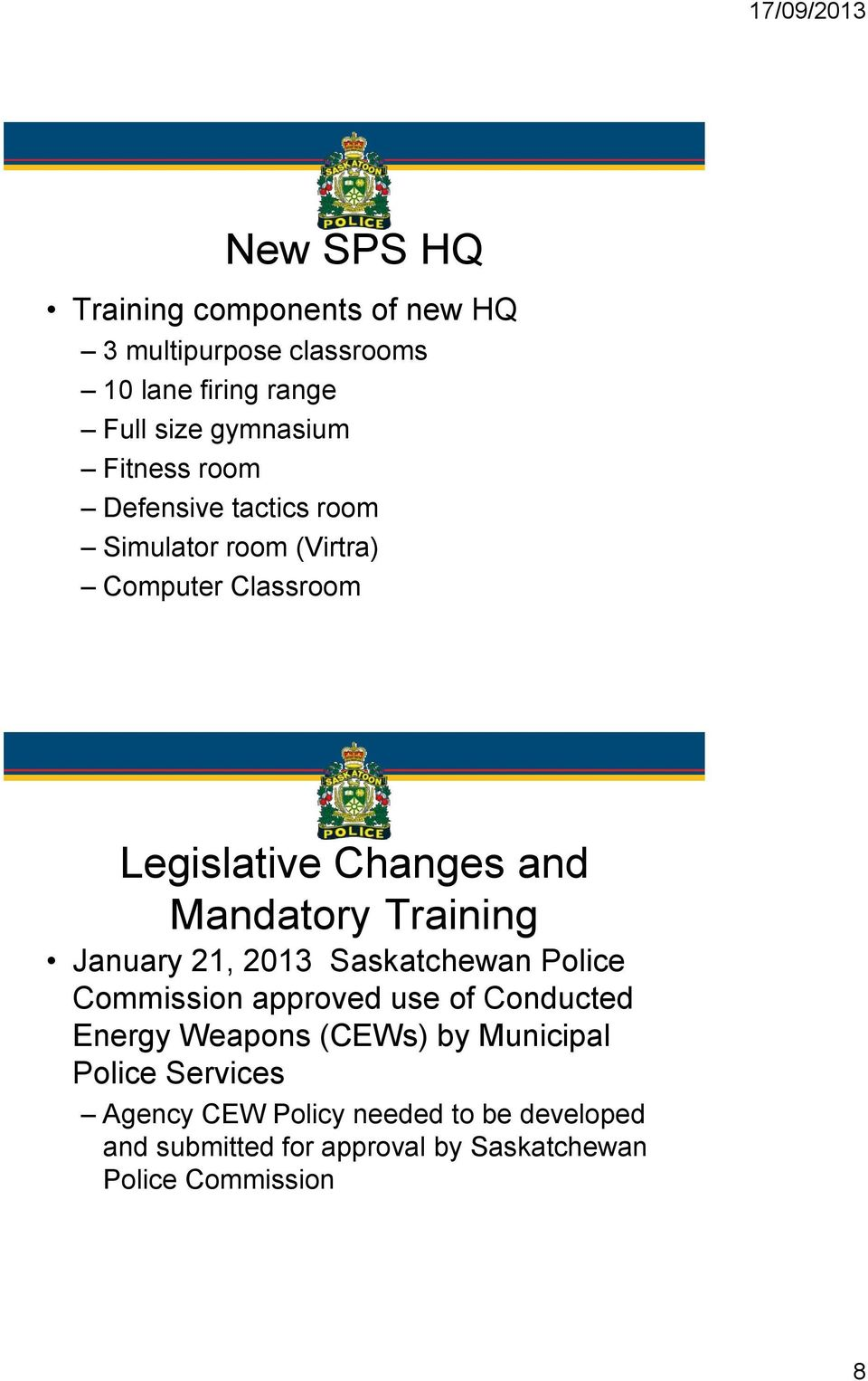 Training January 21, 2013 Saskatchewan Police Commission approved use of Conducted Energy Weapons (CEWs) by