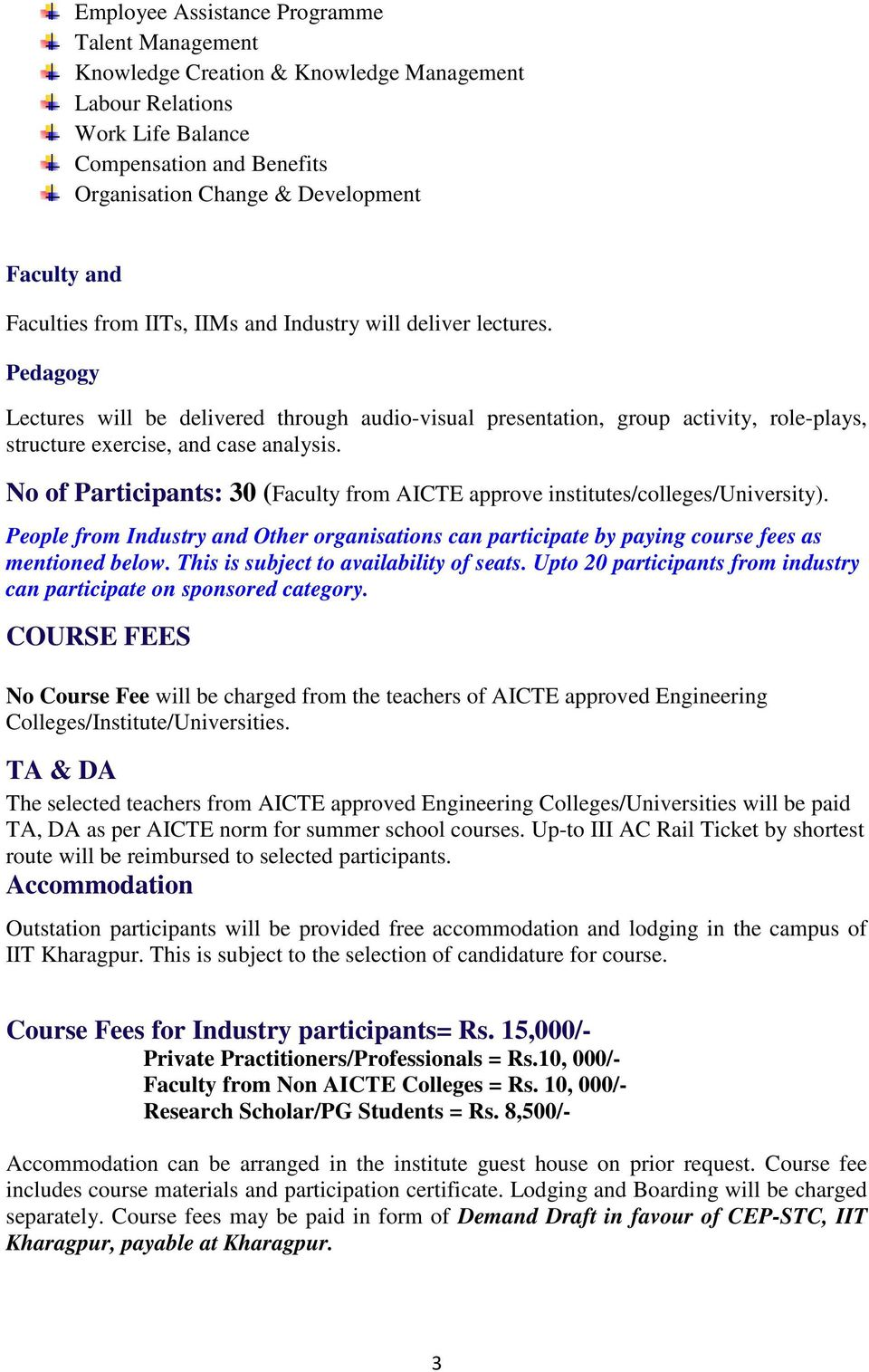 No of Participants: 30 (Faculty from AICTE approve institutes/colleges/university). People from Industry and Other organisations can participate by paying course fees as mentioned below.