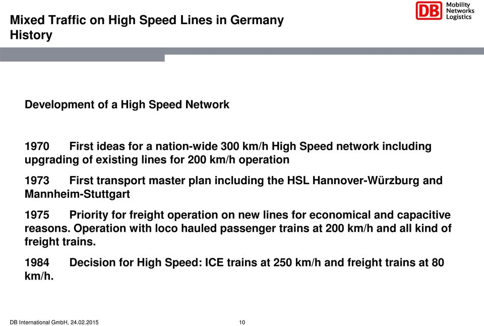Hannover-Würzburg and Mannheim-Stuttgart 1975 Priority for freight operation on new lines for economical and capacitive reasons.