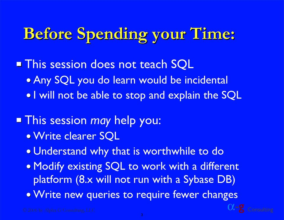 clearer SQL Understand why that is worthwhile to do Modify existing SQL to work with a