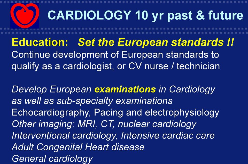 Develop European examinations in Cardiology as well as sub-specialty examinations Echocardiography,