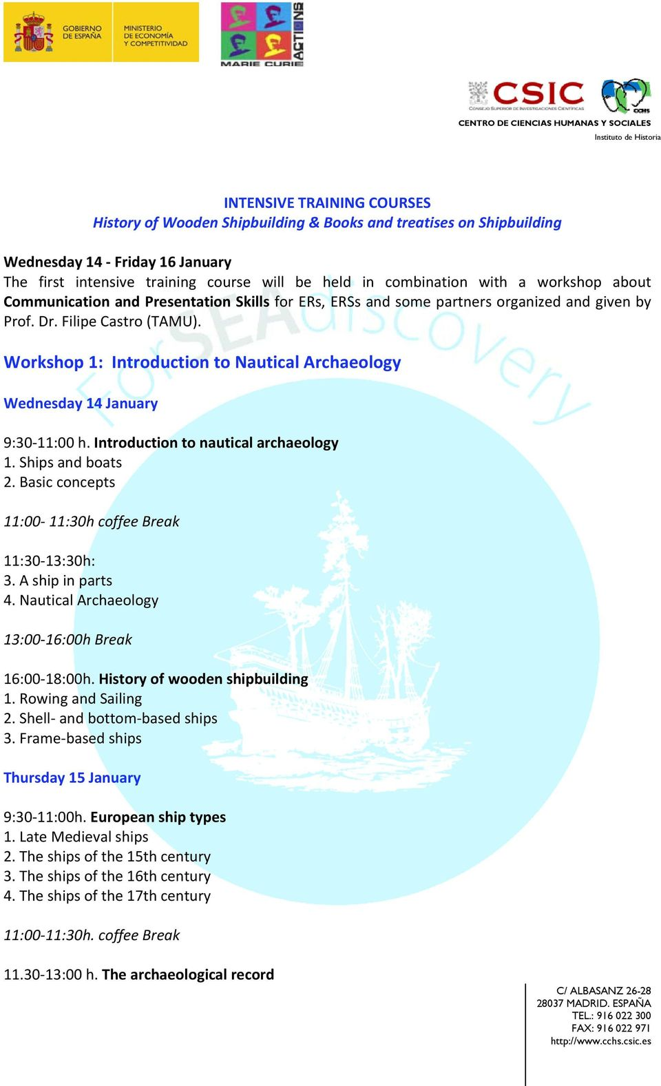 Workshop 1: Introduction to Nautical Archaeology Wednesday 14 January 9:30 11:00 h. Introduction to nautical archaeology 1. Ships and boats 2. Basic concepts 11:00 11:30h coffee Break 11:30 13:30h: 3.