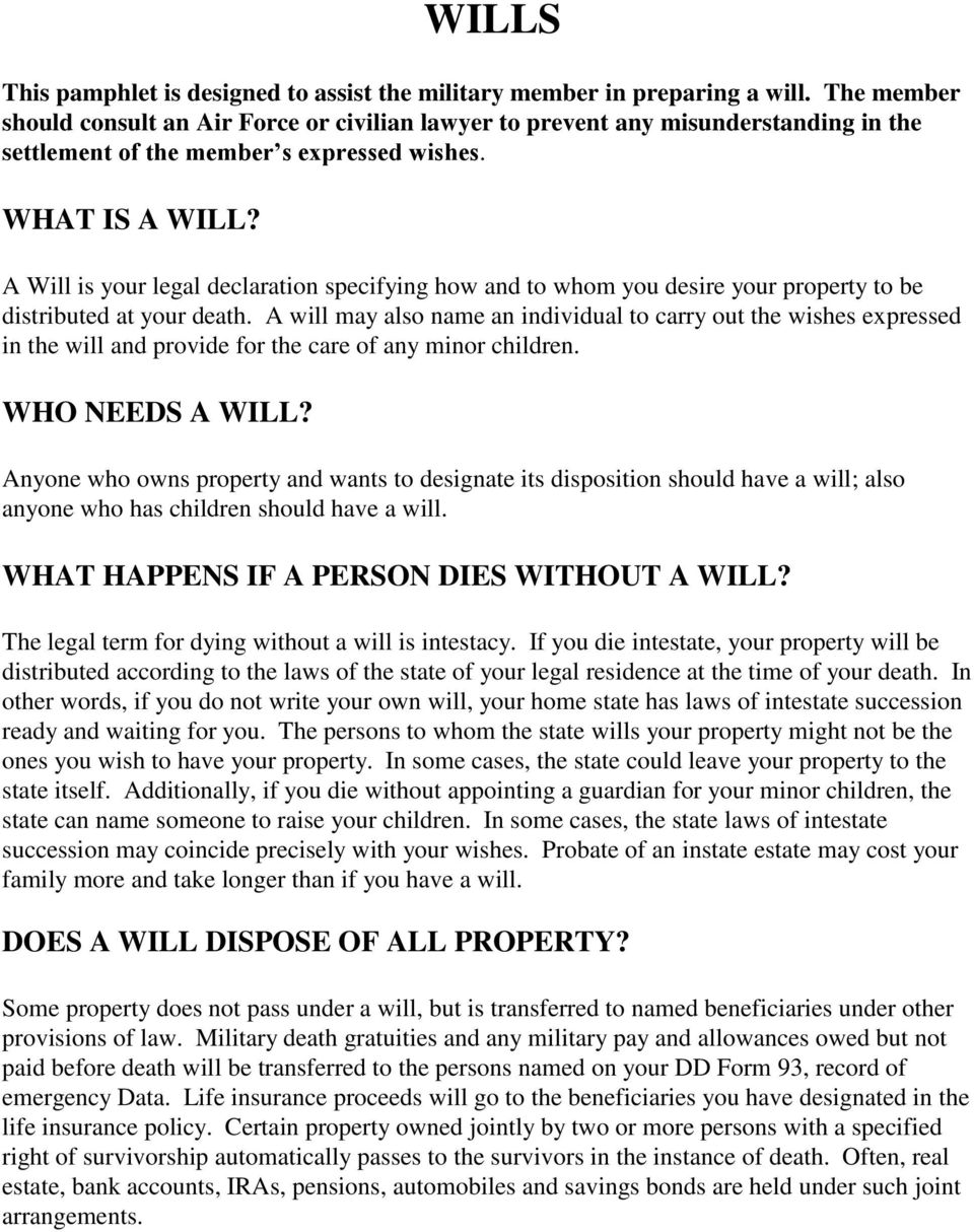 A Will is your legal declaration specifying how and to whom you desire your property to be distributed at your death.