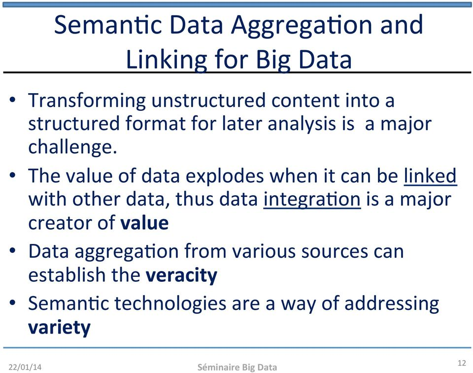 The value of data explodes when it can be linked with other data, thus data integrahon is a major