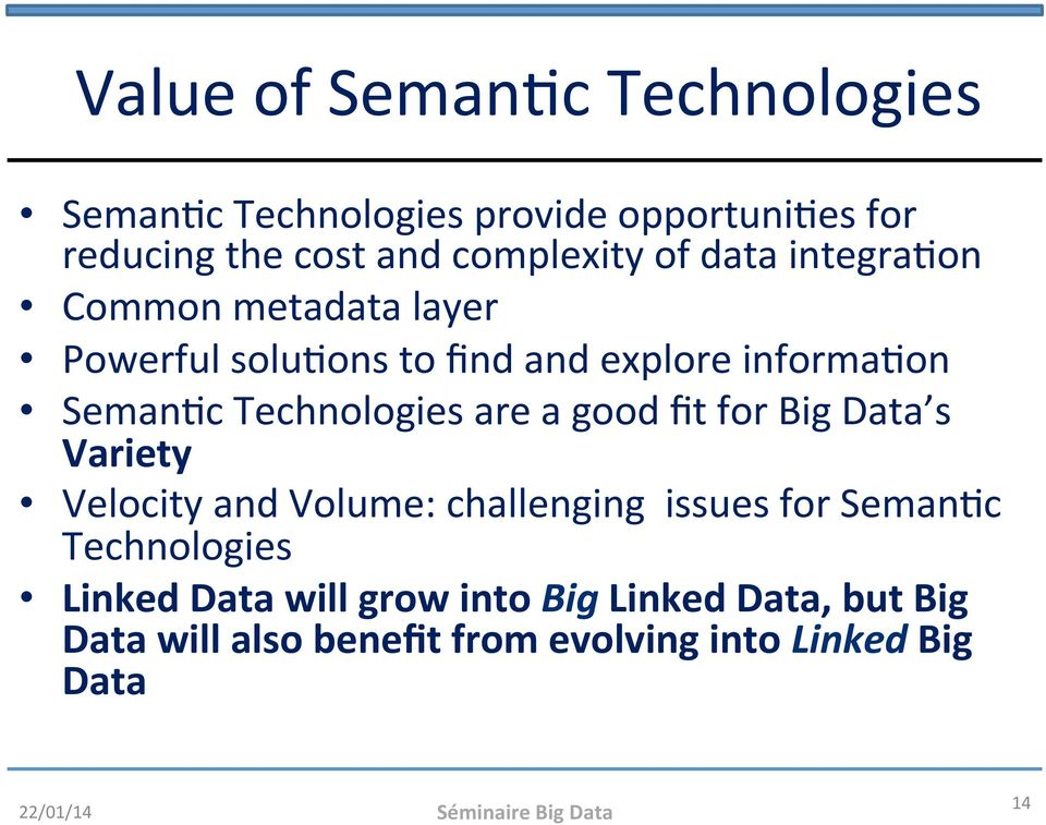 good fit for Big Data s Variety Velocity and Volume: challenging issues for SemanHc Technologies Linked Data will