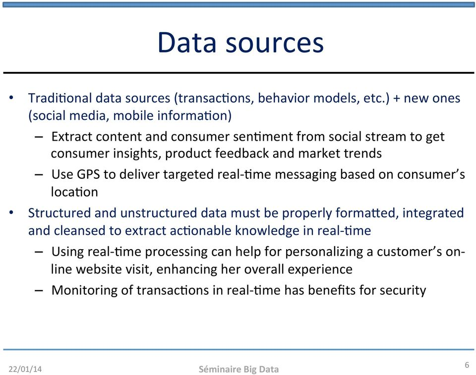 Use GPS to deliver targeted real- Hme messaging based on consumer s locahon Structured and unstructured data must be properly formabed, integrated and cleansed to