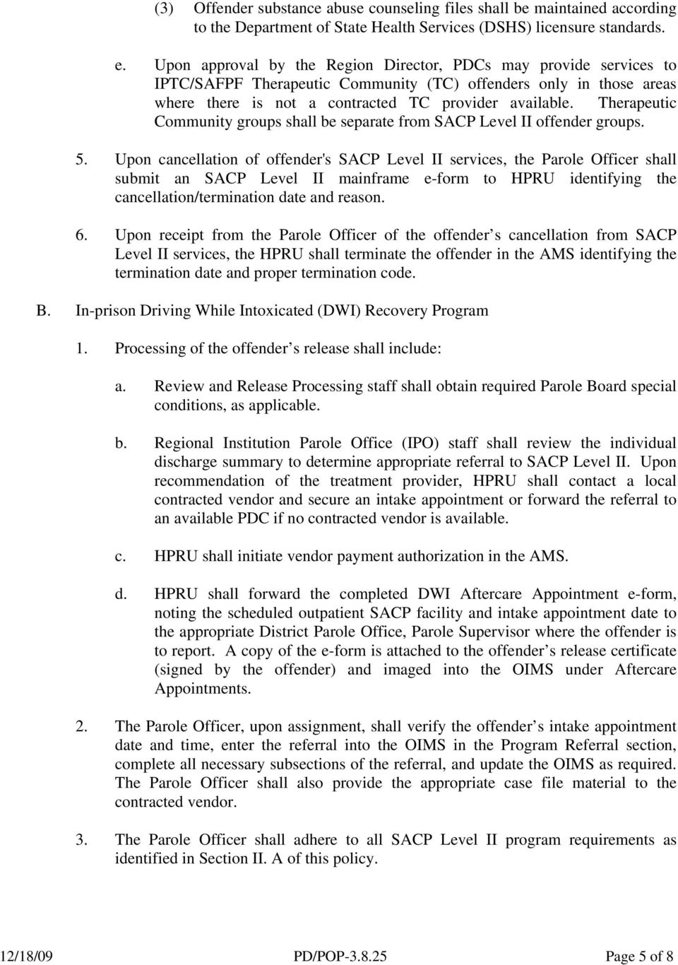 Therapeutic Community groups shall be separate from SACP Level II offender groups. 5.