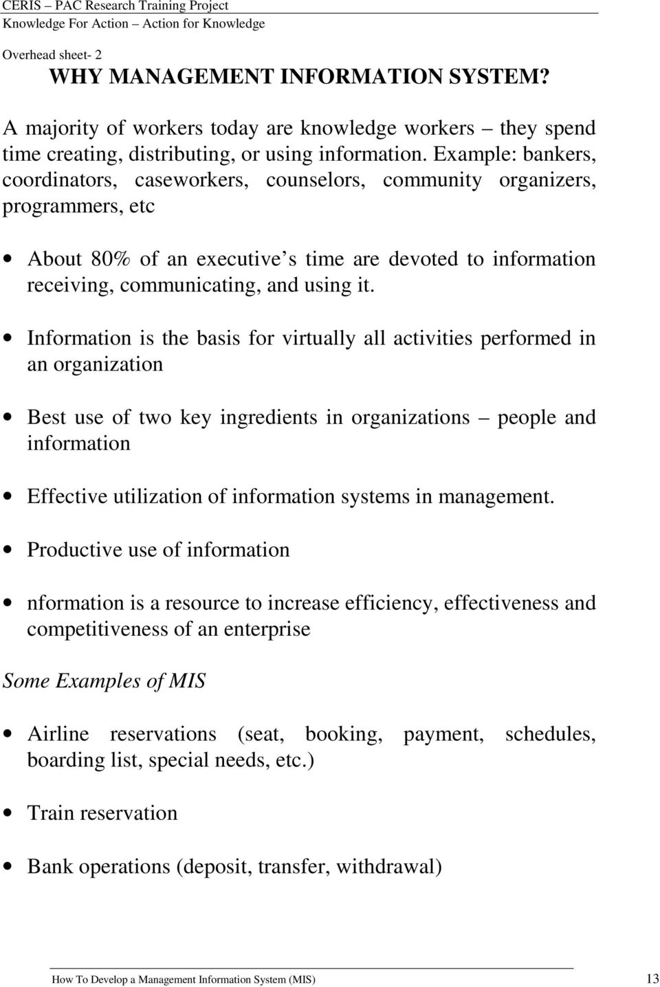 Information is the basis for virtually all activities performed in an organization Best use of two key ingredients in organizations people and information Effective utilization of information systems