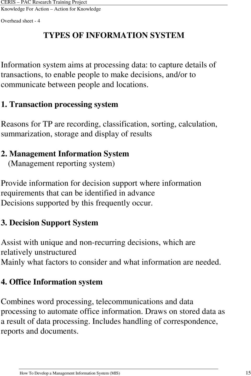 Management Information System (Management reporting system) Provide information for decision support where information requirements that can be identified in advance Decisions supported by this
