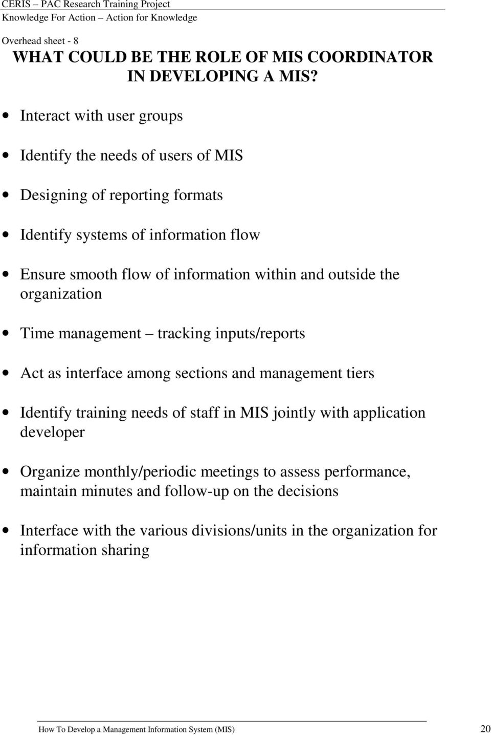 outside the organization Time management tracking inputs/reports Act as interface among sections and management tiers Identify training needs of staff in MIS jointly with