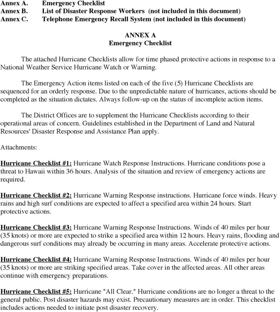 Hurricane Checklists allow for time phased protective actions in response to a National Weather Service Hurricane Watch or Warning.