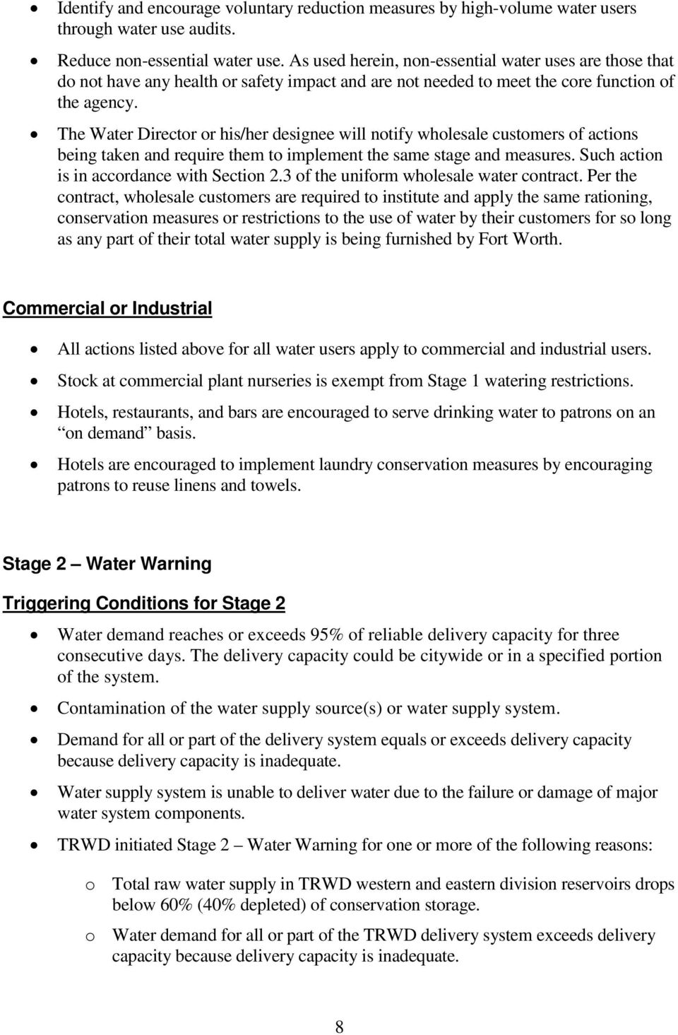 The Water Director or his/her designee will notify wholesale customers of actions being taken and require them to implement the same stage and measures. Such action is in accordance with Section 2.