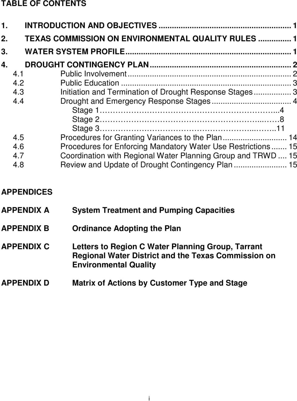 5 Procedures for Granting Variances to the Plan... 14 4.6 Procedures for Enforcing Mandatory Water Use Restrictions... 15 4.7 Coordination with Regional Water Planning Group and TRWD... 15 4.8 Review and Update of Drought Contingency Plan.