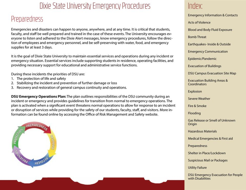 The University encourages everyone to listen and adhered to the Dixie Alert messages, know emergency procedures, follow the direction of employees and emergency personnel, and be self-preserving with