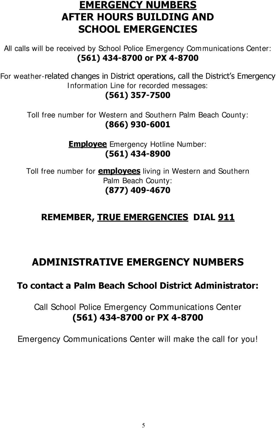 Emergency Hotline Number: (561) 434-8900 Toll free number for employees living in Western and Southern Palm Beach County: (877) 409-4670 REMEMBER, TRUE EMERGENCIES DIAL 911 ADMINISTRATIVE EMERGENCY