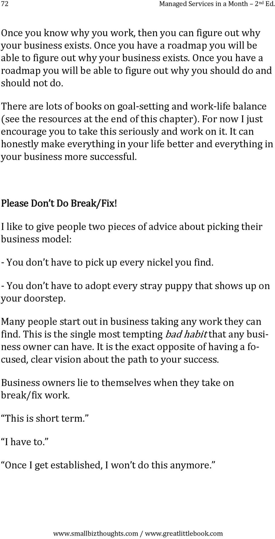 For now I just encourage you to take this seriously and work on it. It can honestly make everything in your life better and everything in your business more successful. Please Don t Do Break/Fix!
