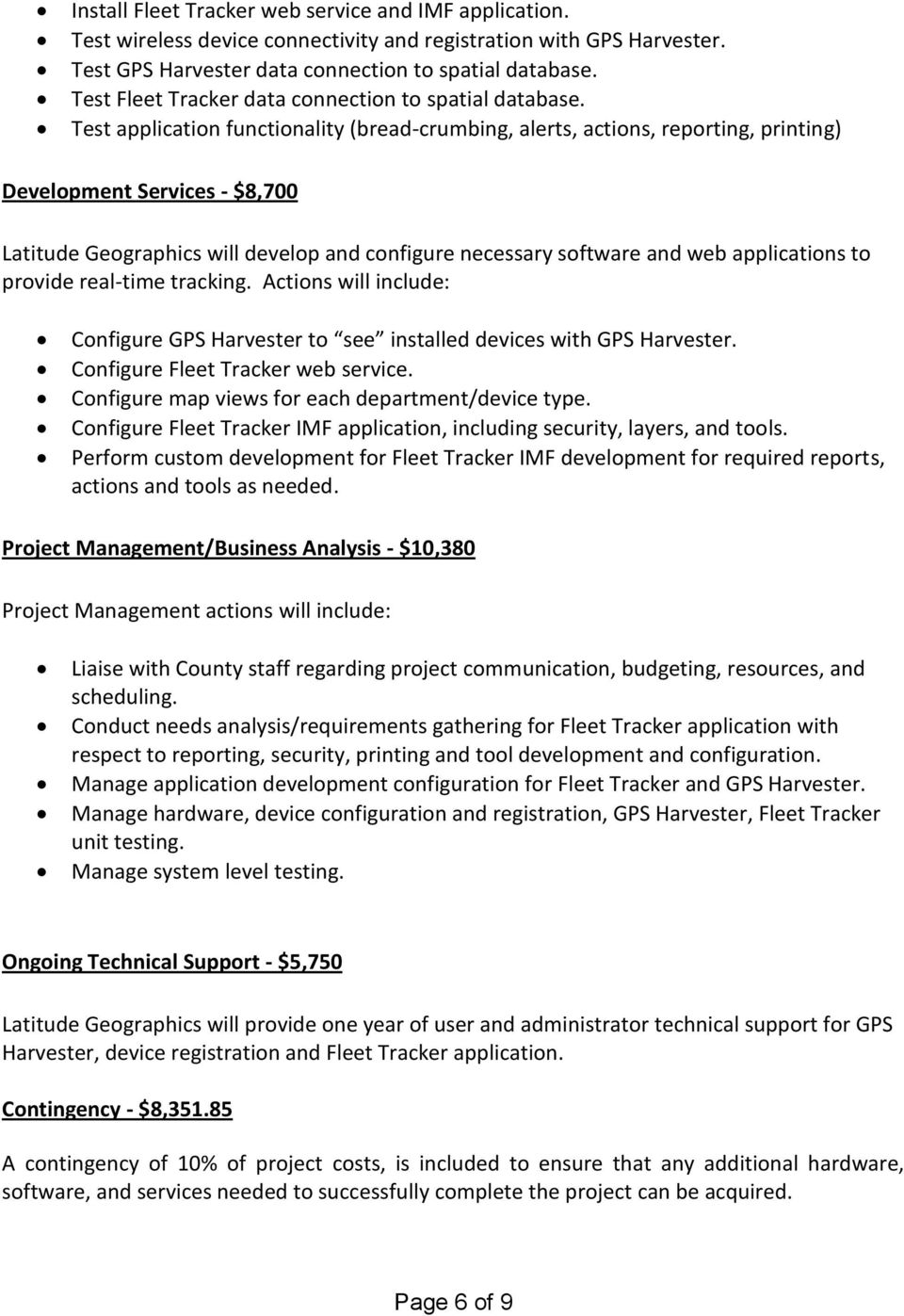 Test application functionality (bread-crumbing, alerts, actions, reporting, printing) Development Services - $8,700 Latitude Geographics will develop and configure necessary software and web