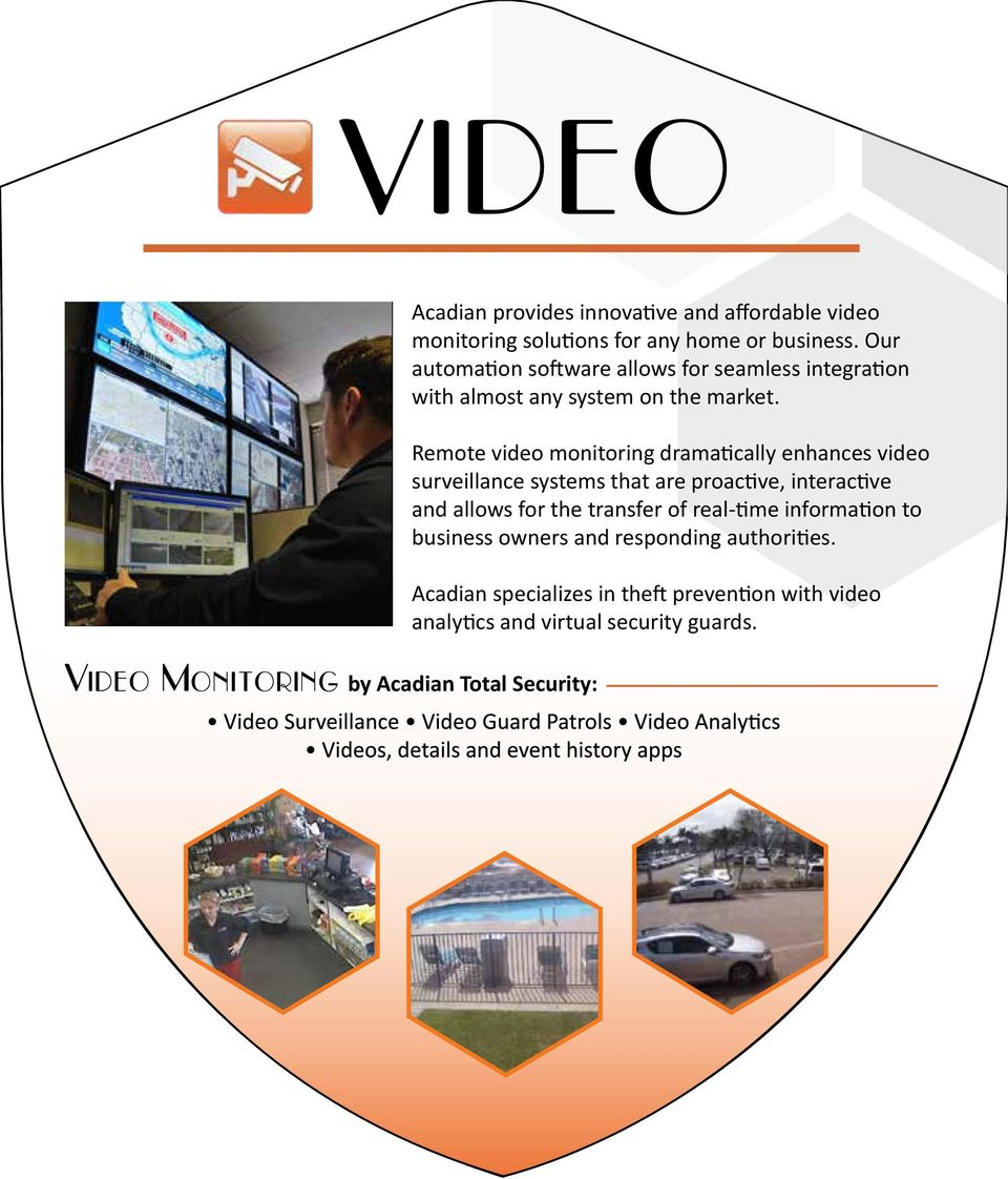 Remote video monitoring dramatically enhances video surveillance systems that are proactive, interactive and allows for the