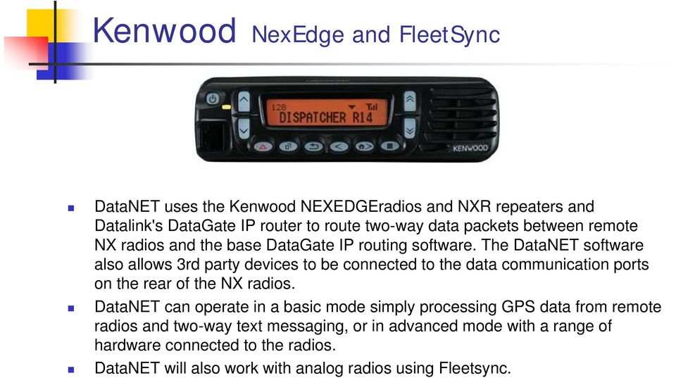 The DataNET software also allows 3rd party devices to be connected to the data communication ports on the rear of the NX radios.