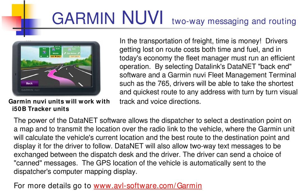 "By selecting Datalink's DataNET ""back end"" software and a Garmin nuvi Fleet Management Terminal such as the 765, drivers will be able to take the shortest and quickest route to any address with turn"