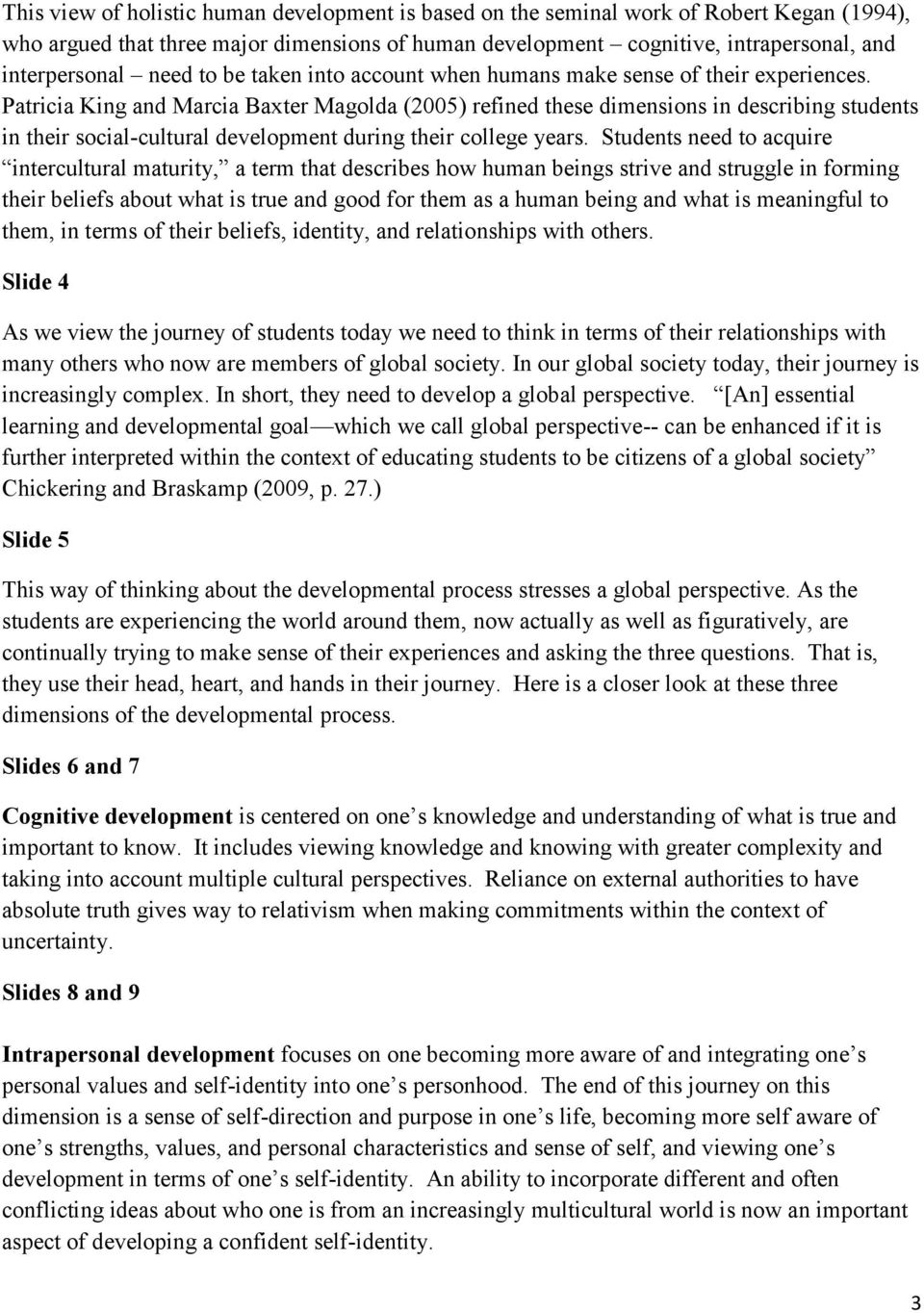 Patricia King and Marcia Baxter Magolda (2005) refined these dimensions in describing students in their social-cultural development during their college years.