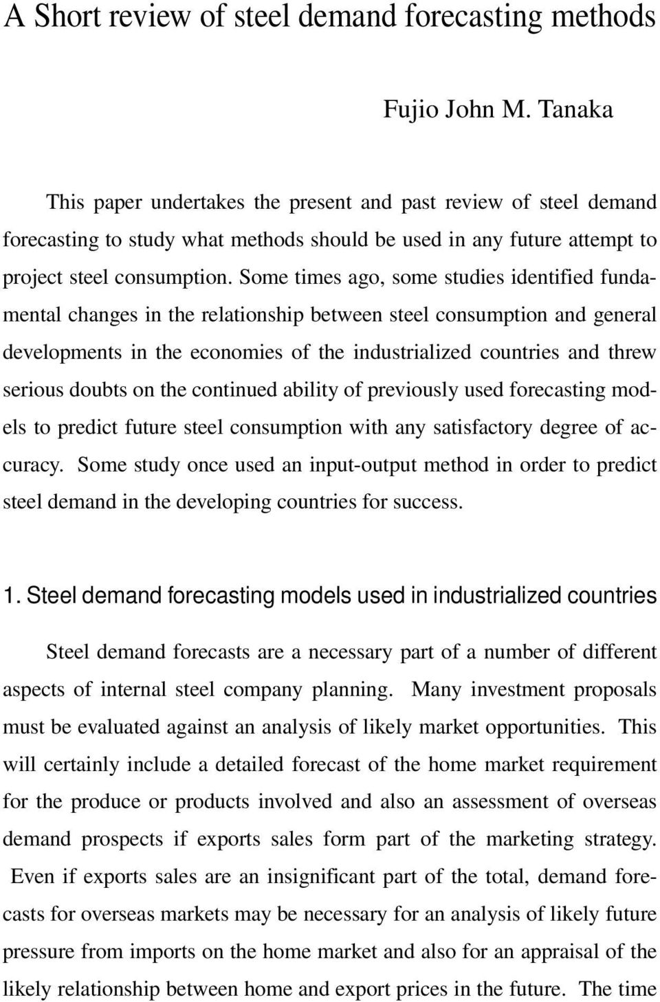 Some times ago, some studies identified fundamental changes in the relationship between steel consumption and general developments in the economies of the industrialized countries and threw serious