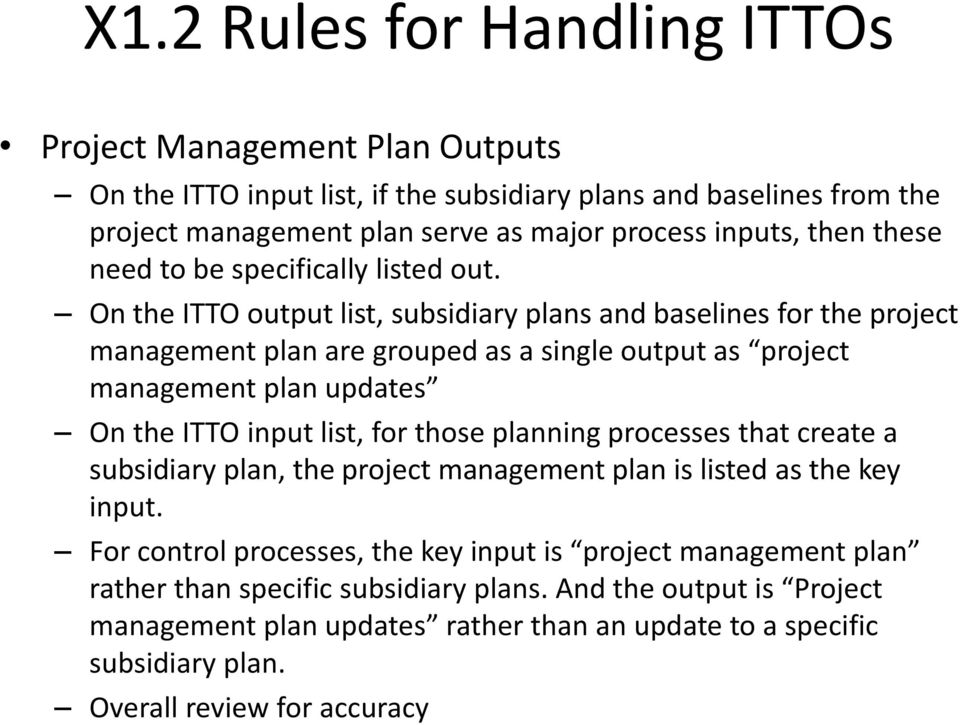 On the ITTO output list, subsidiary plans and baselines for the project management plan are grouped as a single output as project management plan updates On the ITTO input list, for those