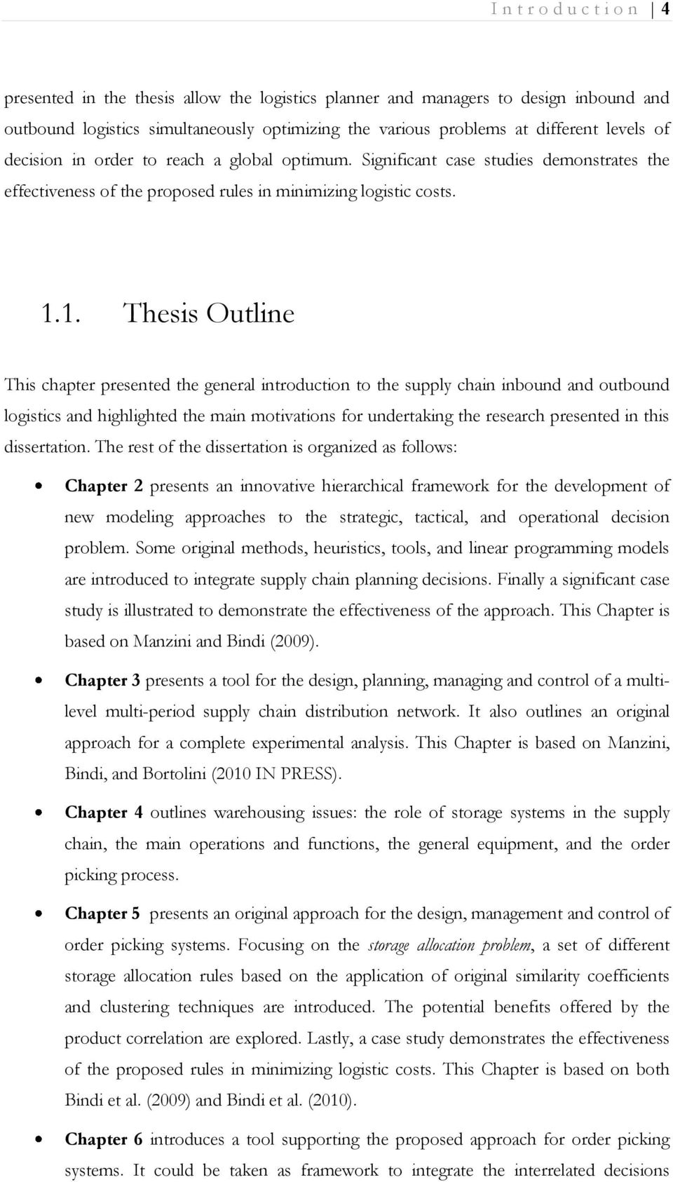 1. Thesis Outline This chapter presented the general introduction to the supply chain inbound and outbound logistics and highlighted the main motivations for undertaking the research presented in