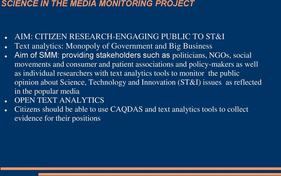 as individual researchers with text analytics tools to monitor the public opinion about Science, Technology and Innovation (ST&I) issues as