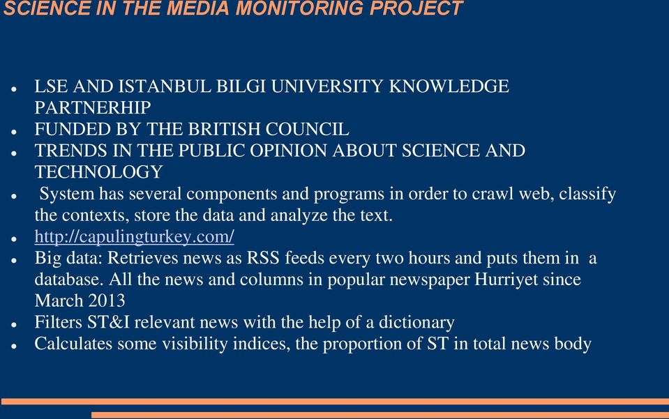 http://capulingturkey.com/ Big data: Retrieves news as RSS feeds every two hours and puts them in a database.