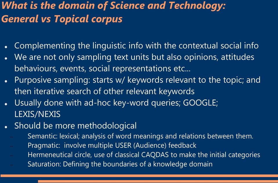 .. Purposive sampling: starts w/ keywords relevant to the topic; and then iterative search of other relevant keywords Usually done with ad-hoc key-word queries; GOOGLE; LEXIS/NEXIS