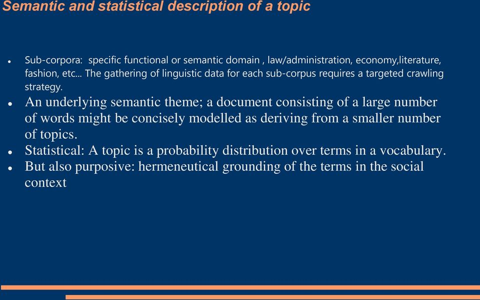 An underlying semantic theme; a document consisting of a large number of words might be concisely modelled as deriving from a smaller