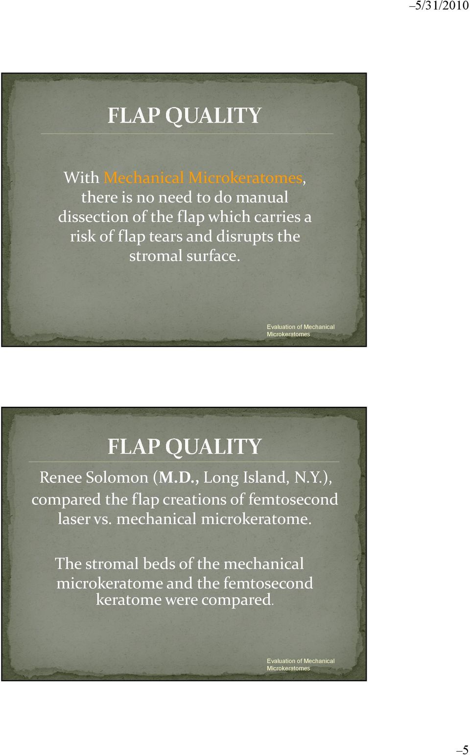 Y.), compared the flap creations of femtosecond laser vs. mechanical microkeratome.
