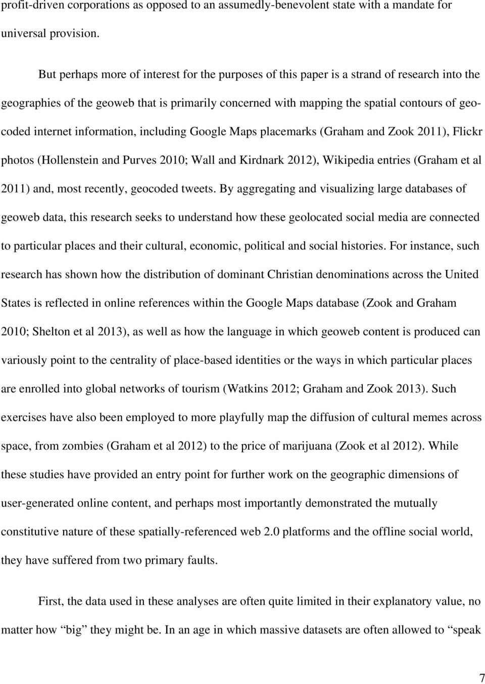 internet information, including Google Maps placemarks (Graham and Zook 2011), Flickr photos (Hollenstein and Purves 2010; Wall and Kirdnark 2012), Wikipedia entries (Graham et al 2011) and, most
