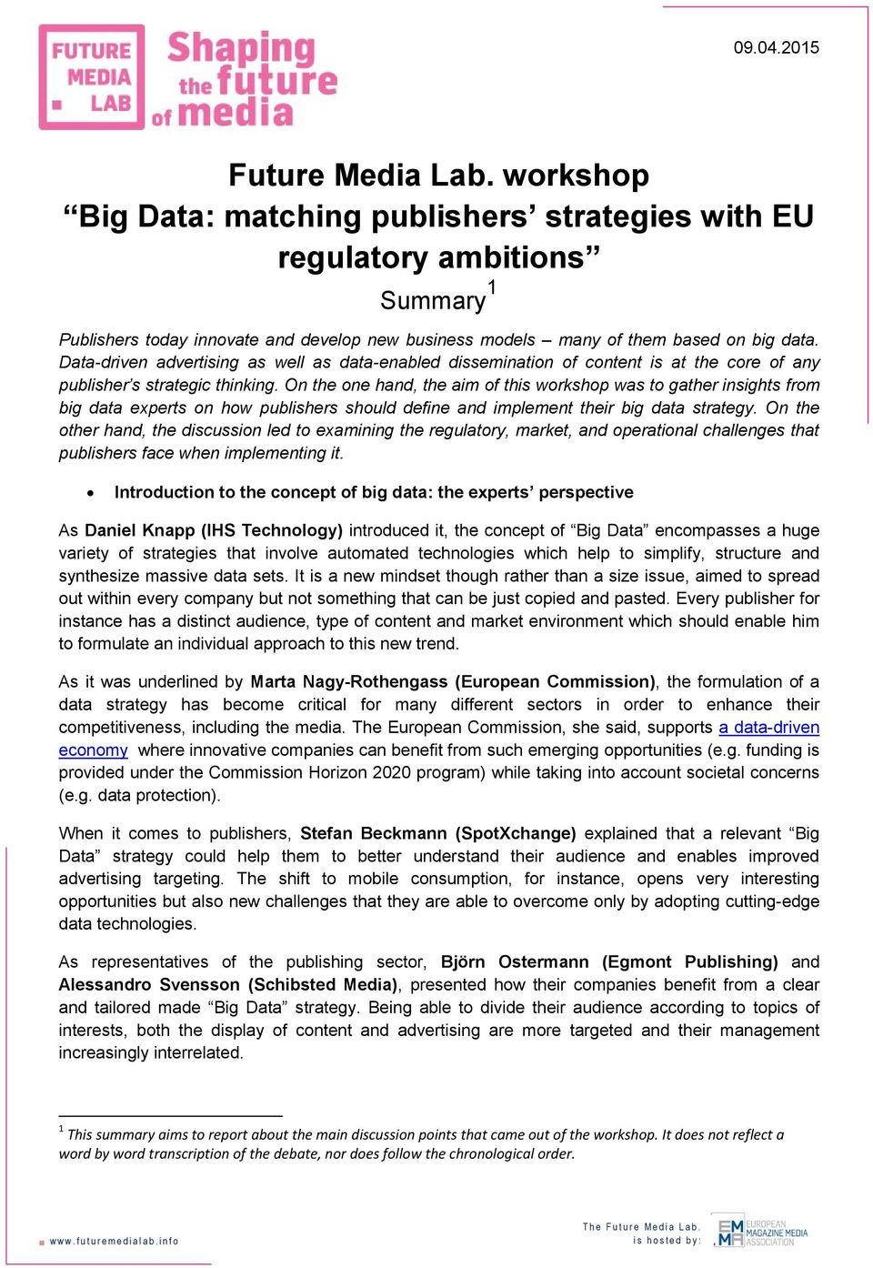 On the one hand, the aim of this workshop was to gather insights from big data experts on how publishers should define and implement their big data strategy.